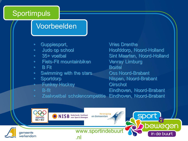 Voorbeelden Sportimpuls •Guppiesport, Vries Drenthe • Judo op school Hoofddorp, Noord-Holland • 35+ voetbal Sint Maarten, Noord-Holland • Fiets-Fit mo