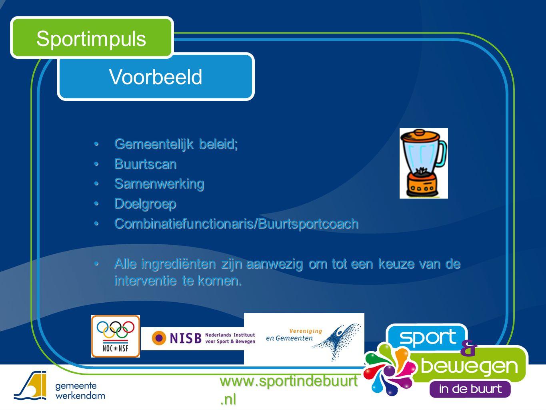 Voorbeeld Sportimpuls www.sportindebuurt.nl •Gemeentelijk beleid; •Buurtscan •Samenwerking •Doelgroep •Combinatiefunctionaris/Buurtsportcoach •Alle in