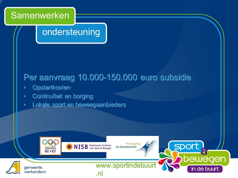 ondersteuning Samenwerken Per aanvraag 10.000-150.000 euro subsidie •Opstartkosten· •Continuïteit en borging •Lokale sport en beweegaanbieders www.spo