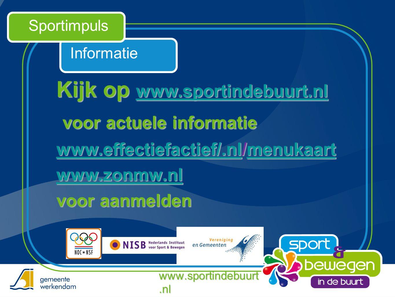 Informatie Sportimpuls Kijk op www.sportindebuurt.nl www.sportindebuurt.nl voor actuele informatie voor actuele informatie www.effectiefactief/.nlwww.