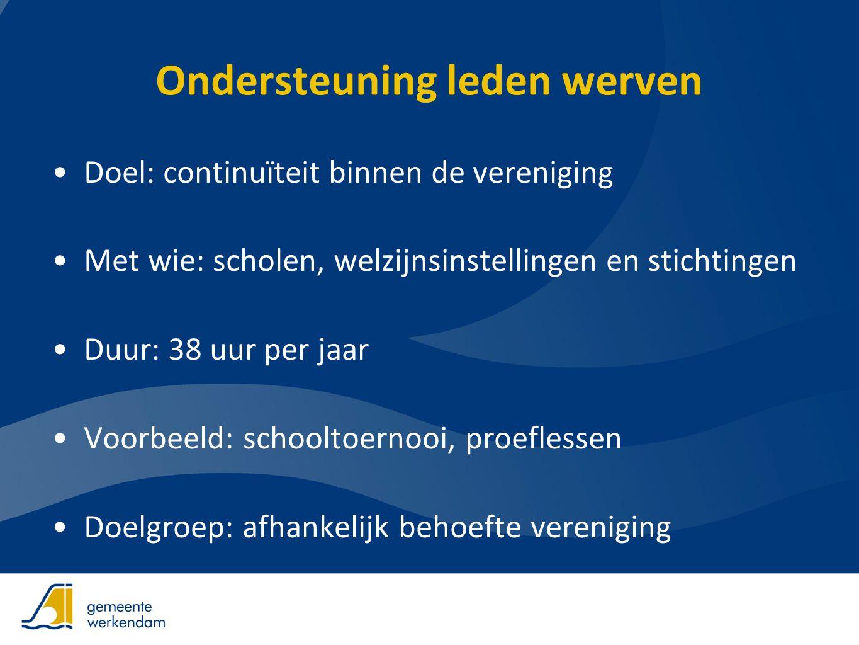 Ondersteuning leden behouden •Doel: continuïteit •Met wie: Sportservice Noord-Brabant, V&S •Duur: 38 uur per jaar •Voorbeeld: Whoznext, V&S raadplegen •Doelgroep: leden vereniging