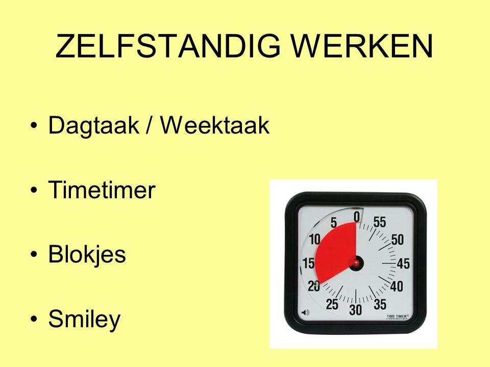ZELFSTANDIG WERKEN •Dagtaak / Weektaak •Timetimer •Blokjes •Smiley