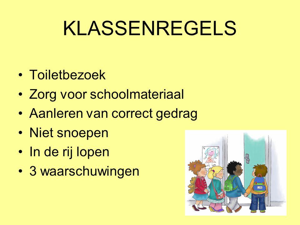KLASSENREGELS •Toiletbezoek •Zorg voor schoolmateriaal •Aanleren van correct gedrag •Niet snoepen •In de rij lopen •3 waarschuwingen