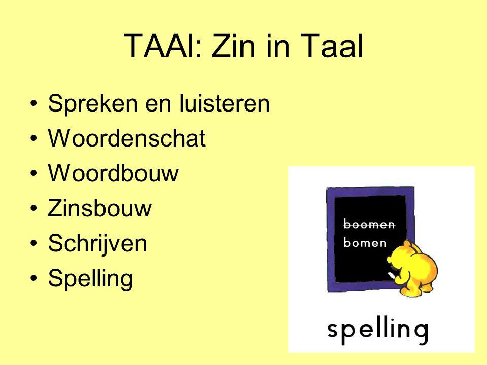 TAAl: Zin in Taal •Spreken en luisteren •Woordenschat •Woordbouw •Zinsbouw •Schrijven •Spelling