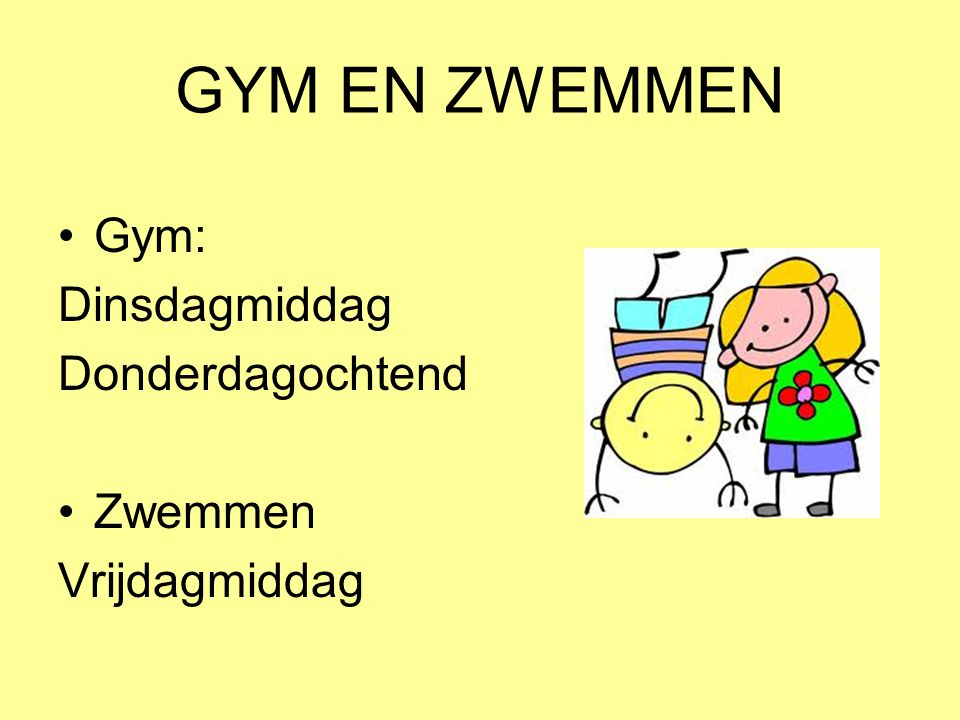 GYM EN ZWEMMEN •Gym: Dinsdagmiddag Donderdagochtend •Zwemmen Vrijdagmiddag