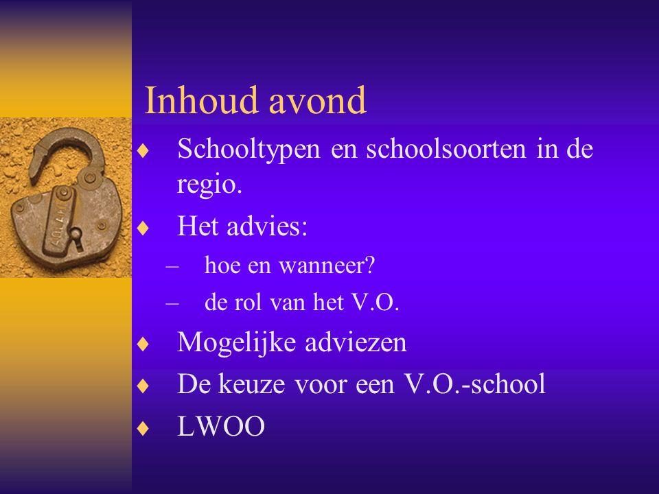 Inhoud avond  Schooltypen en schoolsoorten in de regio.  Het advies: –hoe en wanneer? –de rol van het V.O.  Mogelijke adviezen  De keuze voor een