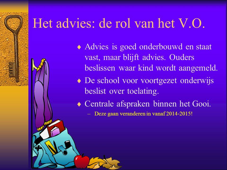 Het advies: de rol van het V.O.  Advies is goed onderbouwd en staat vast, maar blijft advies. Ouders beslissen waar kind wordt aangemeld.  De school