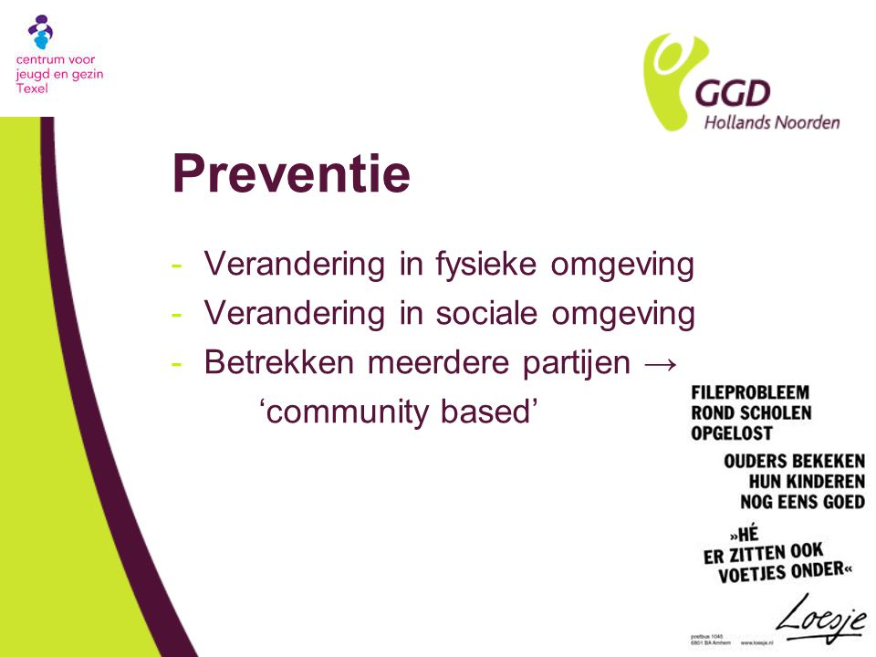 Preventie -Verandering in fysieke omgeving -Verandering in sociale omgeving -Betrekken meerdere partijen → 'community based'