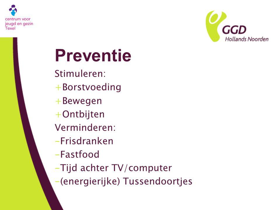 Preventie Stimuleren: +Borstvoeding +Bewegen +Ontbijten Verminderen: -Frisdranken -Fastfood -Tijd achter TV/computer -(energierijke) Tussendoortjes