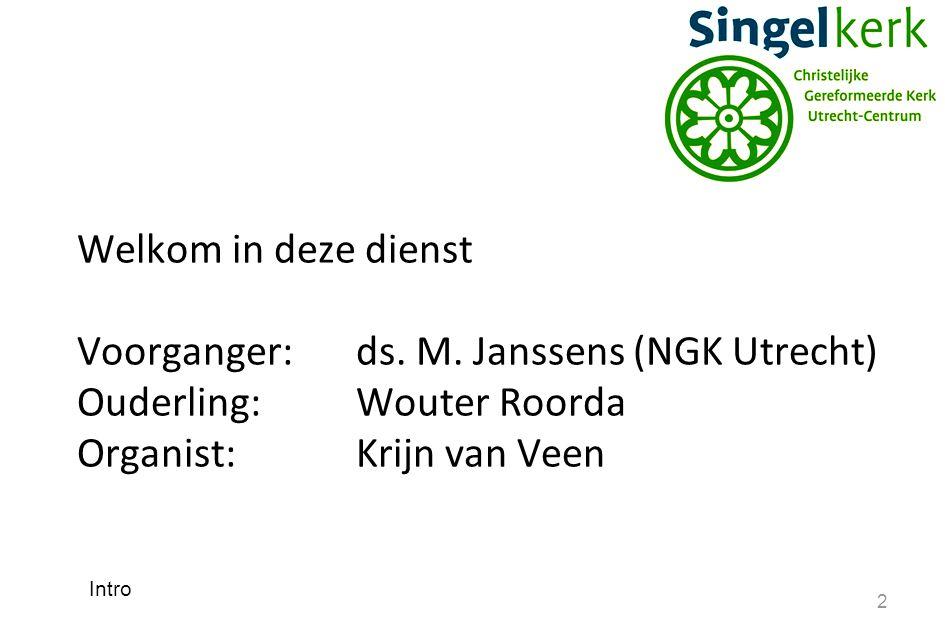 2 Welkom in deze dienst Voorganger:ds. M. Janssens (NGK Utrecht) Ouderling:Wouter Roorda Organist: Krijn van Veen Intro