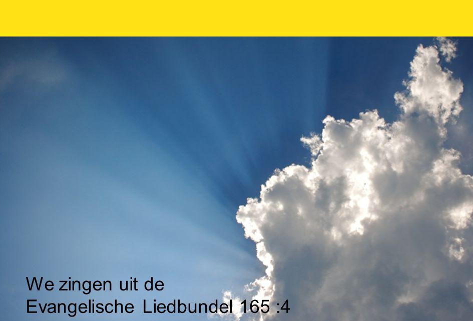 24 We zingen uit de Evangelische Liedbundel 165 :4