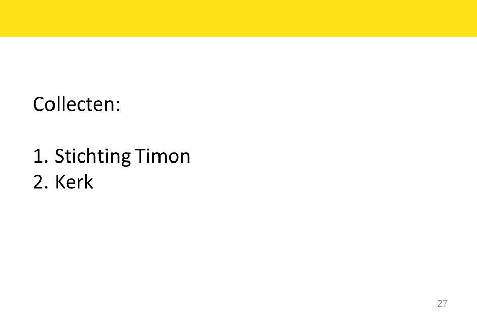 Collecten: 1. Stichting Timon 2. Kerk 27