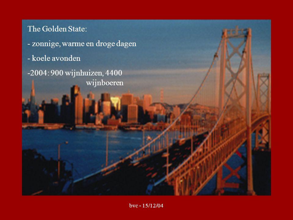 bvc - 15/12/04 The Golden State: - zonnige, warme en droge dagen - koele avonden -2004: 900 wijnhuizen, 4400 wijnboeren