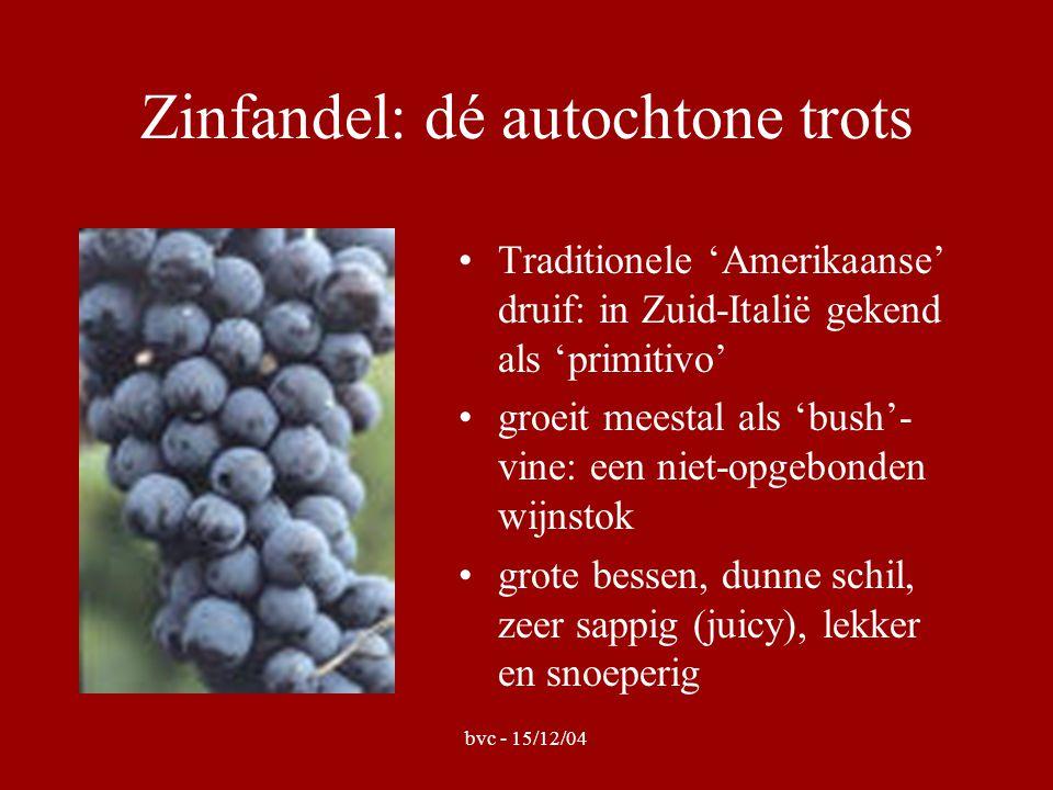 bvc - 15/12/04 Zinfandel: dé autochtone trots •Traditionele 'Amerikaanse' druif: in Zuid-Italië gekend als 'primitivo' •groeit meestal als 'bush'- vine: een niet-opgebonden wijnstok •grote bessen, dunne schil, zeer sappig (juicy), lekker en snoeperig