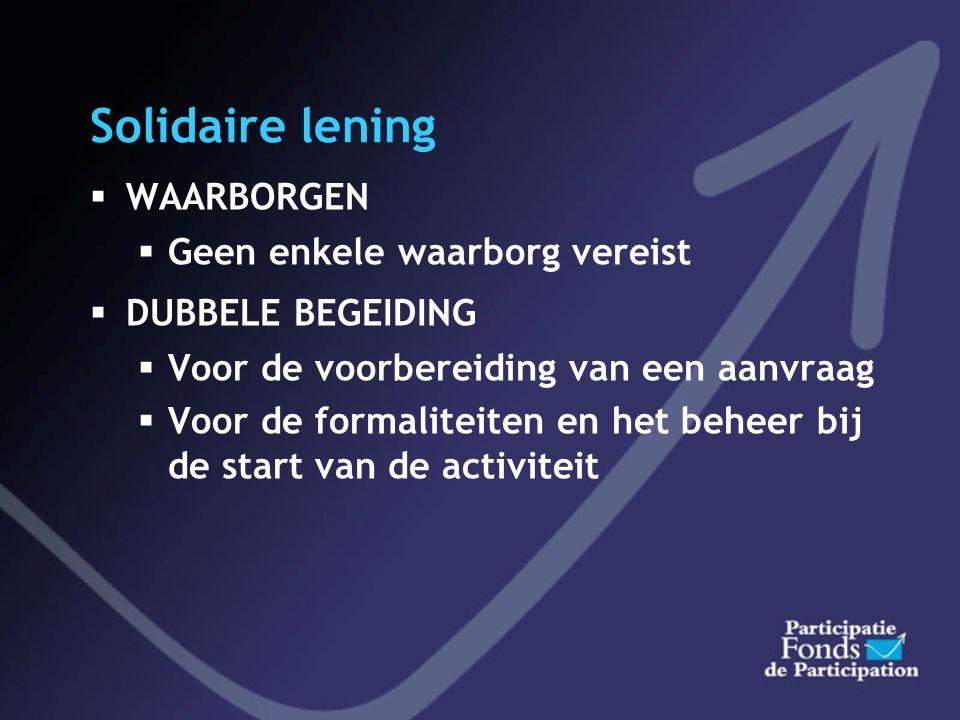 Solidaire lening  DOELGROEP  Personen die een eigen economische activiteit willen starten  En die geen bankkrediet kunnen bekomen  Enkel voor natu