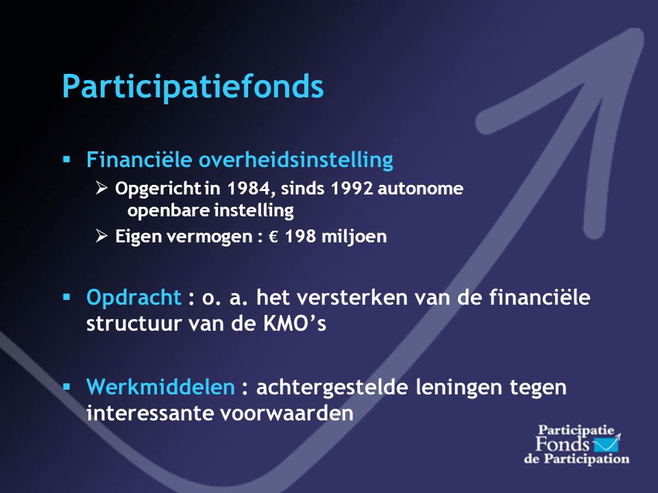 Beoordelingscriteria  De haalbaarheid van het project, zowel op financieel als op technisch vlak  De beroeps- en beheersbekwaamheid van de aanvrager  De leefbaarheid en de financiële structuur van de onderneming  De terugbetalingcapaciteit