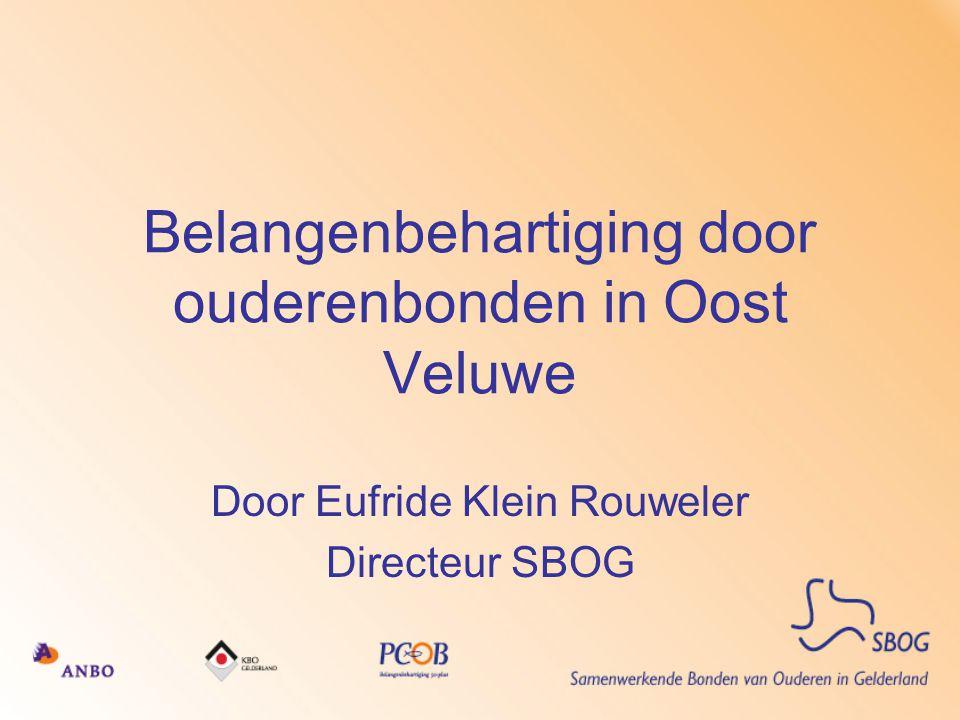 Belangenbehartiging door ouderenbonden in Oost Veluwe Door Eufride Klein Rouweler Directeur SBOG