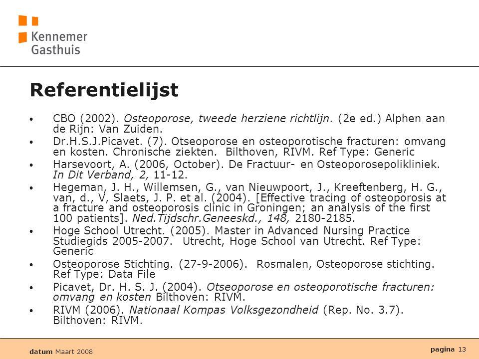 datum Maart 2008 pagina 13 Referentielijst • CBO (2002). Osteoporose, tweede herziene richtlijn. (2e ed.) Alphen aan de Rijn: Van Zuiden. • Dr.H.S.J.P