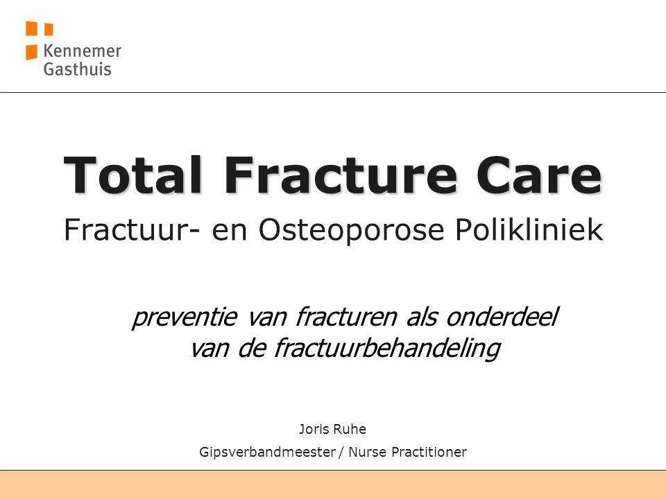 Joris Ruhe Gipsverbandmeester / Nurse Practitioner Total Fracture Care Fractuur- en Osteoporose Polikliniek preventie van fracturen als onderdeel van