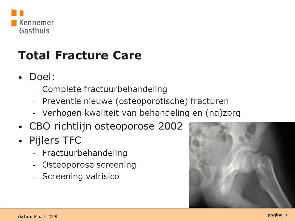 datum Maart 2008 pagina 8 Total Fracture Care • Doel:  Complete fractuurbehandeling  Preventie nieuwe (osteoporotische) fracturen  Verhogen kwalite