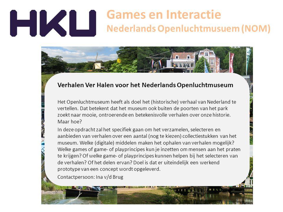 Games en Interactie Nederlands Openluchtmusuem (NOM) Verhalen Ver Halen voor het Nederlands Openluchtmuseum Het Openluchtmuseum heeft als doel het (historische) verhaal van Nederland te vertellen.