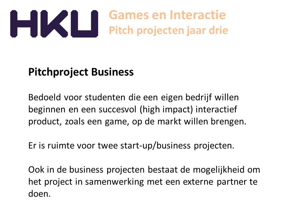 Games en Interactie Pitch projecten jaar drie Pitchproject Business Bedoeld voor studenten die een eigen bedrijf willen beginnen en een succesvol (hig