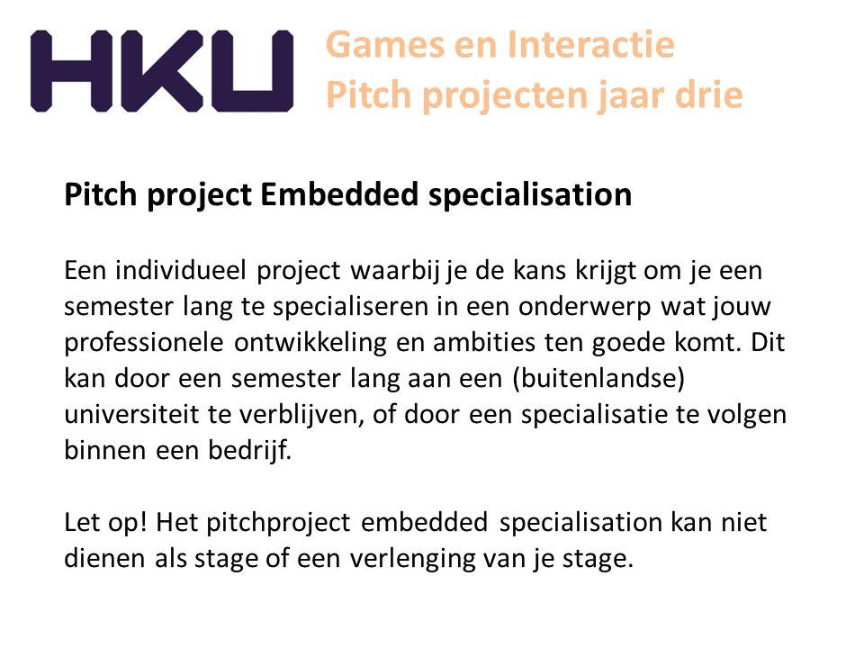 Games en Interactie Pitch projecten jaar drie Pitch project Embedded specialisation Een individueel project waarbij je de kans krijgt om je een semest