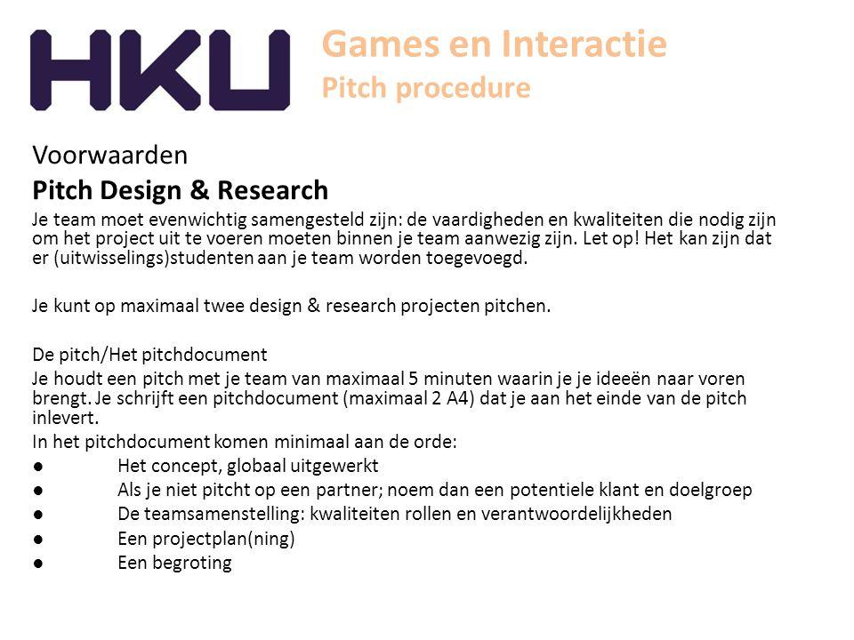 Games en Interactie Pitch procedure Voorwaarden Pitch Design & Research Je team moet evenwichtig samengesteld zijn: de vaardigheden en kwaliteiten die nodig zijn om het project uit te voeren moeten binnen je team aanwezig zijn.
