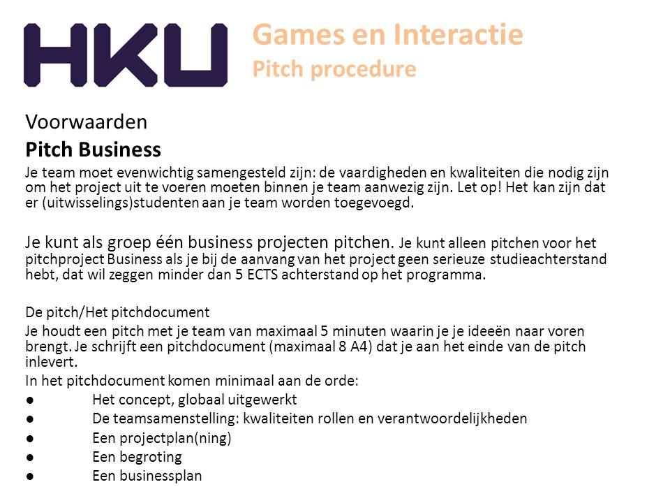 Games en Interactie Pitch procedure Voorwaarden Pitch Business Je team moet evenwichtig samengesteld zijn: de vaardigheden en kwaliteiten die nodig zi