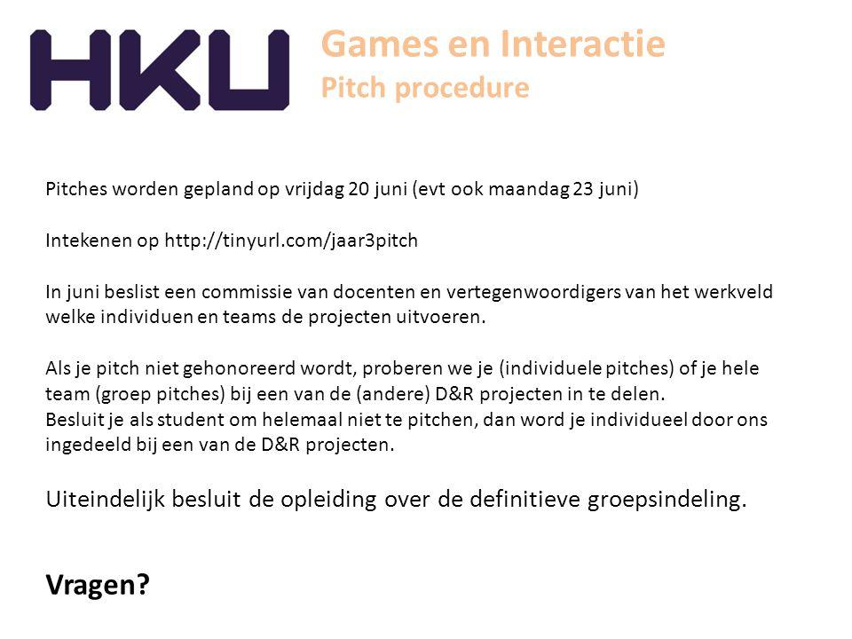 Games en Interactie Pitch procedure Pitches worden gepland op vrijdag 20 juni (evt ook maandag 23 juni) Intekenen op http://tinyurl.com/jaar3pitch In