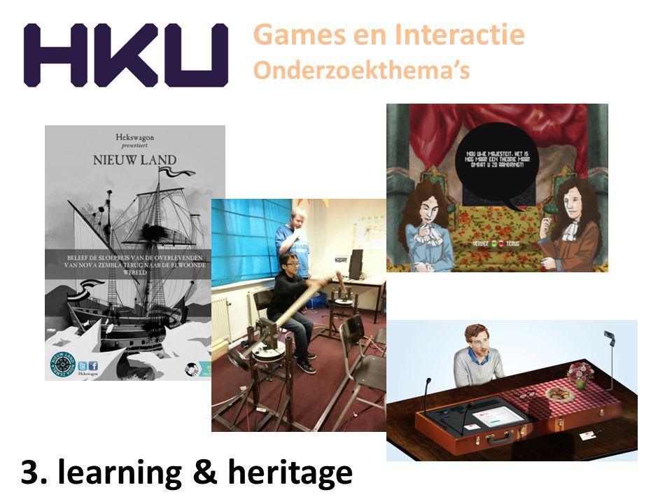 Games en Interactie Onderzoekthema's 3. learning & heritage