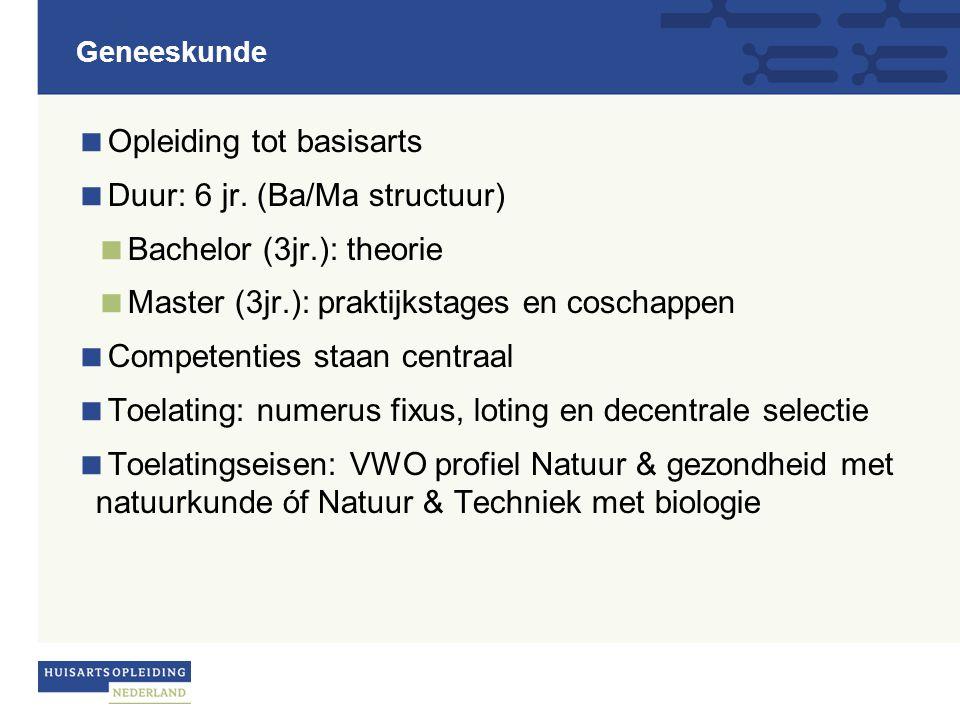 Geneeskunde  Opleiding tot basisarts  Duur: 6 jr. (Ba/Ma structuur)  Bachelor (3jr.): theorie  Master (3jr.): praktijkstages en coschappen  Compe