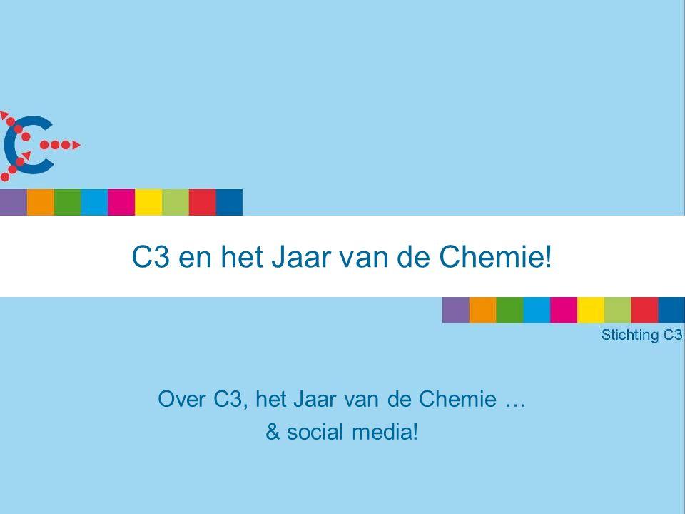 2011 = het Jaar van de Chemie •Uitgeroepen door VN •UNESCO en IUPAC coördineren •Wereldwijd vele activiteiten •Om: – de publieke waardering voor chemie te vergroten – en de belangstelling van jongeren voor chemie te stimuleren •C3 promoot de chemie onder jongeren in Nederland