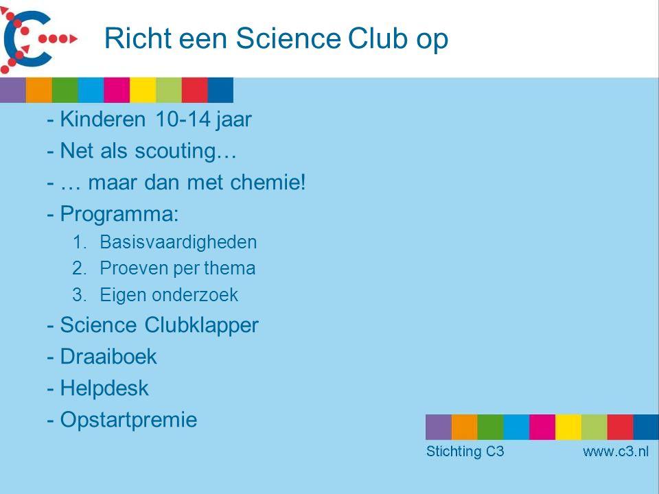 Richt een Science Club op - Kinderen 10-14 jaar - Net als scouting… - … maar dan met chemie.