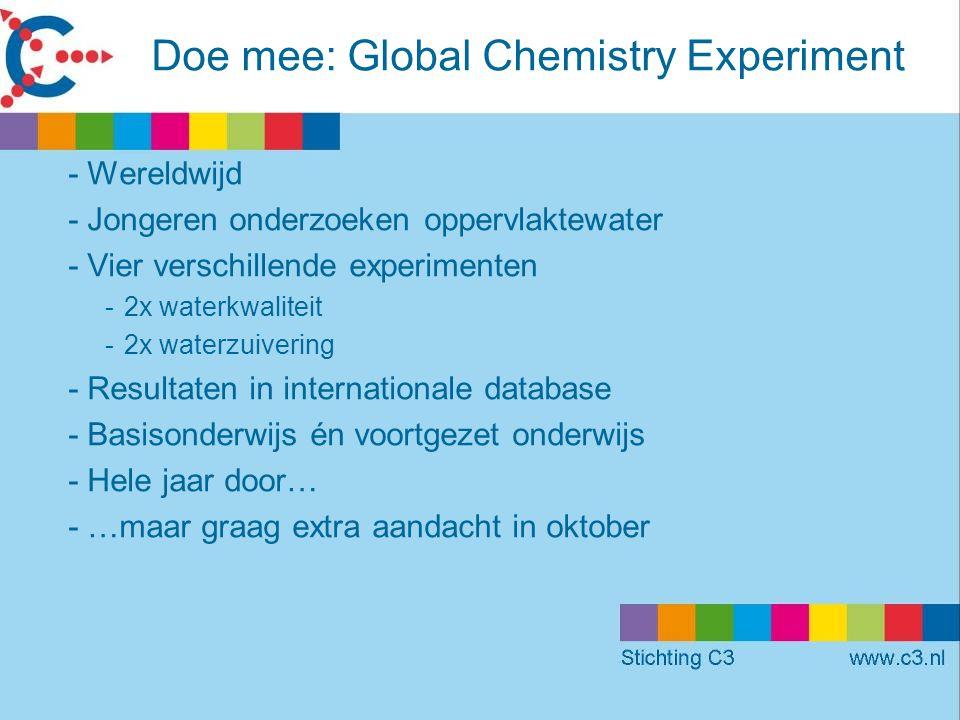 Doe mee: Global Chemistry Experiment -Wereldwijd -Jongeren onderzoeken oppervlaktewater -Vier verschillende experimenten -2x waterkwaliteit -2x waterzuivering -Resultaten in internationale database -Basisonderwijs én voortgezet onderwijs -Hele jaar door… -…maar graag extra aandacht in oktober