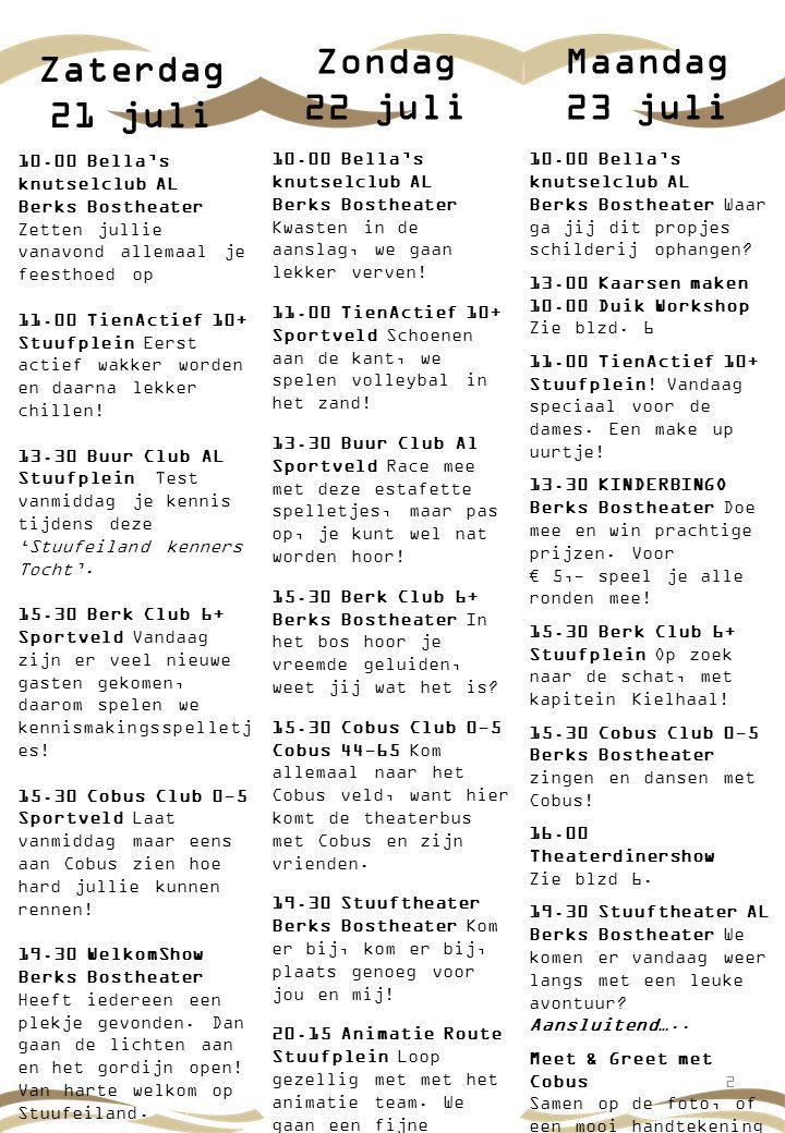 Zondag 22 juli 2 Maandag 23 juli Zaterdag 21 juli 10.00 Bella's knutselclub AL Berks Bostheater Zetten jullie vanavond allemaal je feesthoed op 11.00