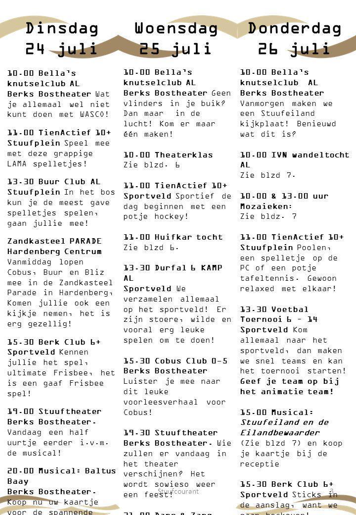 Stuufcourant3 Woensdag 25 juli Donderdag 26 juli Dinsdag 24 juli 10.00 Bella's knutselclub AL Berks Bostheater Wat je allemaal wel niet kunt doen met