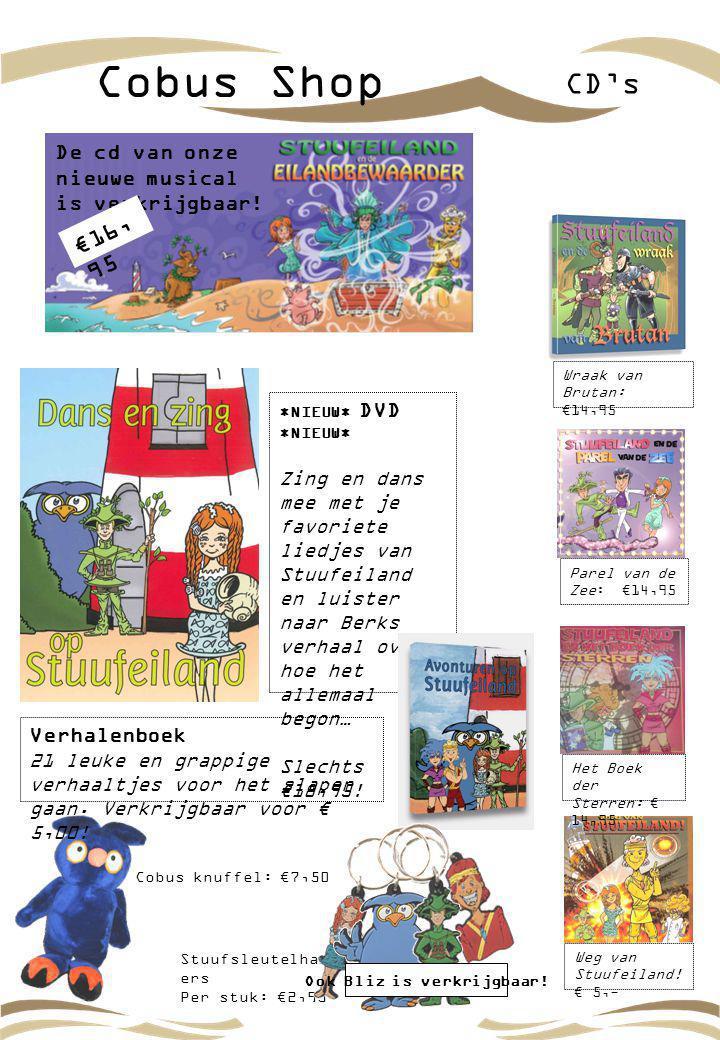 Cobus Shop CD's Parel van de Zee: €14,95 Het Boek der Sterren: € 14,95 Weg van Stuufeiland! € 5,- Stuufsleutelhang ers Per stuk: €2,95 Cobus knuffel: