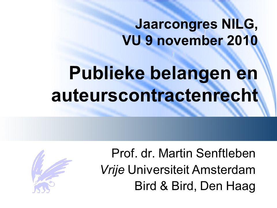 Jaarcongres NILG, VU 9 november 2010 Publieke belangen en auteurscontractenrecht Prof.