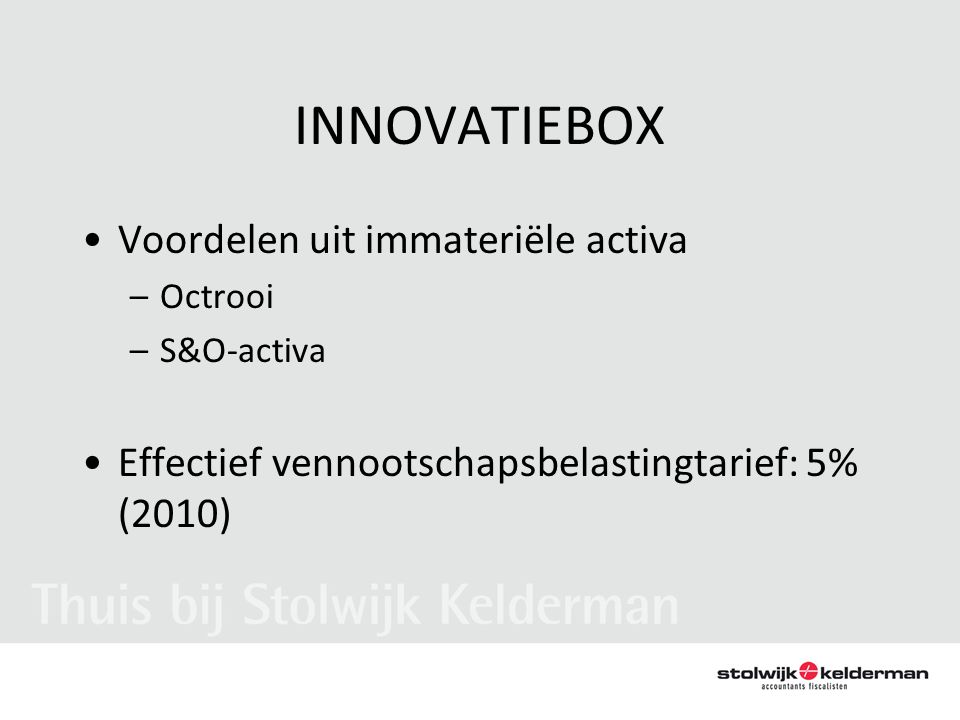 INNOVATIEBOX •Voordelen uit immateriële activa –Octrooi –S&O-activa •Effectief vennootschapsbelastingtarief: 5% (2010)