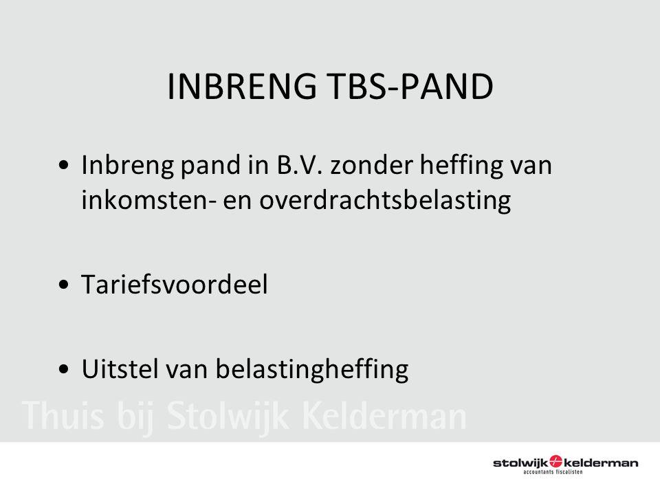 INBRENG TBS-PAND •Inbreng pand in B.V. zonder heffing van inkomsten- en overdrachtsbelasting •Tariefsvoordeel •Uitstel van belastingheffing