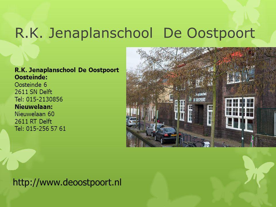 R.K. Jenaplanschool De Oostpoort http://www.deoostpoort.nl R.K. Jenaplanschool De Oostpoort Oosteinde: Oosteinde 6 2611 SN Delft Tel: 015-2130856 Nieu