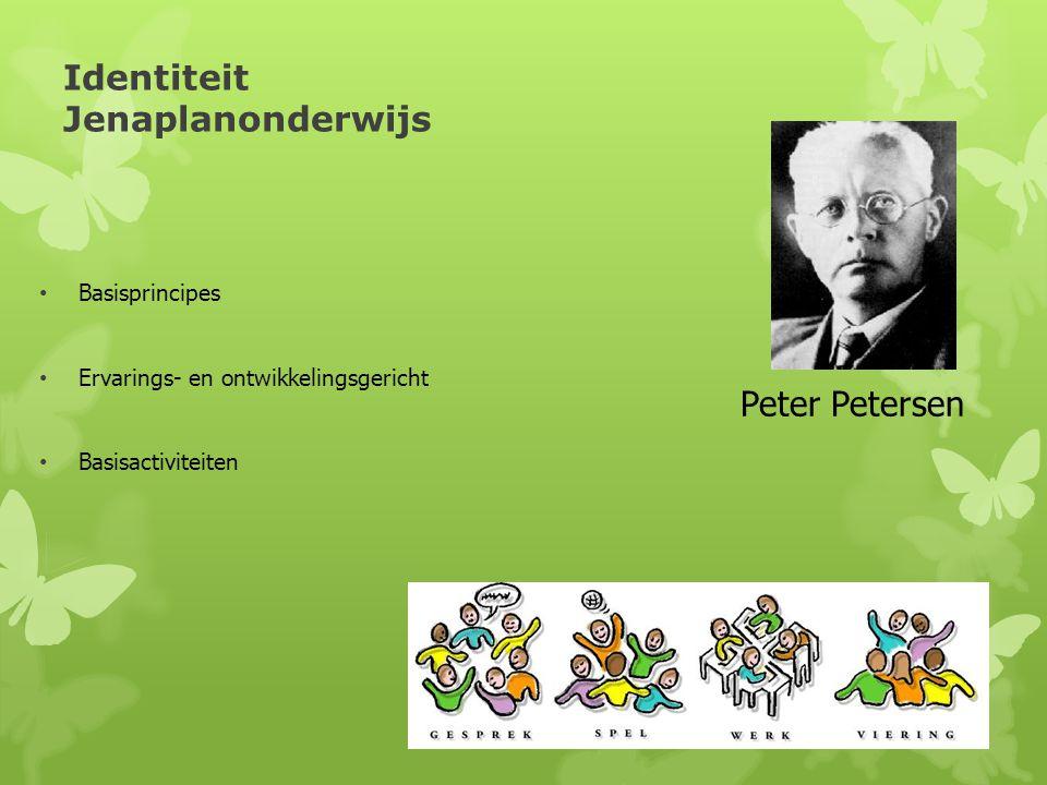 Identiteit Jenaplanonderwijs • Basisprincipes • Ervarings- en ontwikkelingsgericht • Basisactiviteiten Peter Petersen