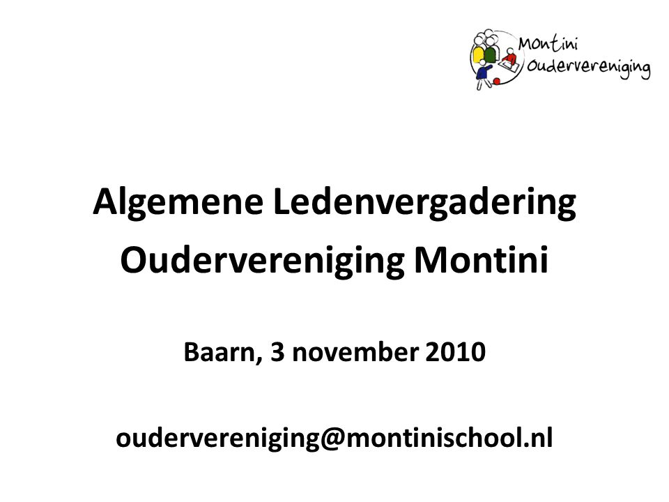 Algemene Ledenvergadering Oudervereniging Montini Baarn, 3 november 2010 oudervereniging@montinischool.nl