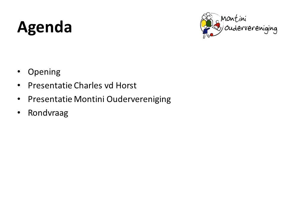 Agenda • Opening • Presentatie Charles vd Horst • Presentatie Montini Oudervereniging • Rondvraag