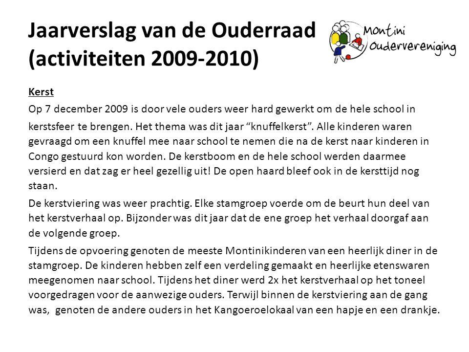 Jaarverslag van de Ouderraad (activiteiten 2009-2010) Kerst Op 7 december 2009 is door vele ouders weer hard gewerkt om de hele school in kerstsfeer t