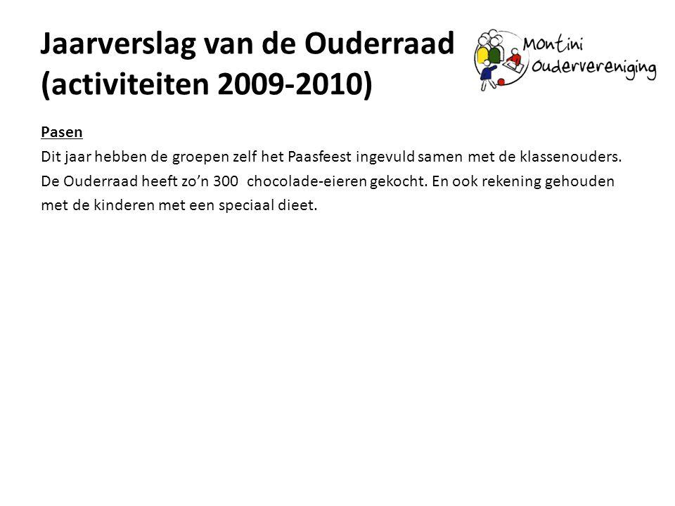 Jaarverslag van de Ouderraad (activiteiten 2009-2010) Pasen Dit jaar hebben de groepen zelf het Paasfeest ingevuld samen met de klassenouders. De Oude