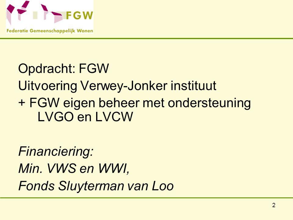2 Opdracht: FGW Uitvoering Verwey-Jonker instituut + FGW eigen beheer met ondersteuning LVGO en LVCW Financiering: Min.