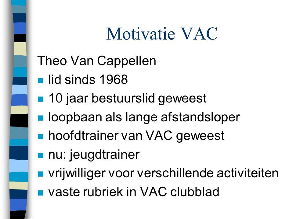 Motivatie VAC Theo Van Cappellen n lid sinds 1968 n 10 jaar bestuurslid geweest n loopbaan als lange afstandsloper n hoofdtrainer van VAC geweest n nu
