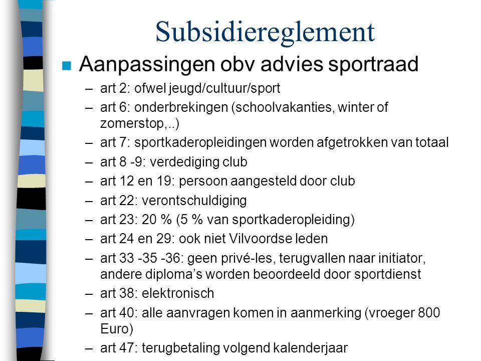 Subsidiereglement n Aanpassingen obv advies sportraad –art 2: ofwel jeugd/cultuur/sport –art 6: onderbrekingen (schoolvakanties, winter of zomerstop,.